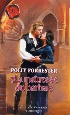La maîtresse du barbare (harlequin Les Historiques, #HS)  by  Polly Forrester