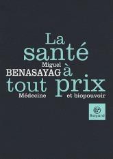La santé à tout prix: Médecine et biopouvoir  by  Miguel Benasayag