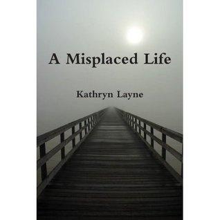 A Misplaced Life Kathryn Layne