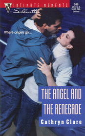 Angel And The Renegade (Silhouette Intimate Moments No 599) Cathryn Clare