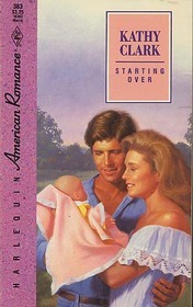 Starting Over (Harlequin American Romance, No 383)  by  Kathy Clark