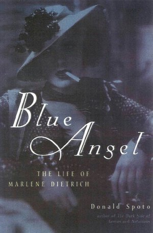 Blue Angel: The Life of Marlene Dietrich  by  Donald Spoto