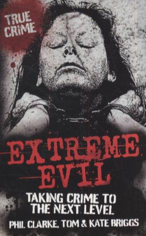Extreme Evil: Taking Crime to the Next Level  by  Ray Black