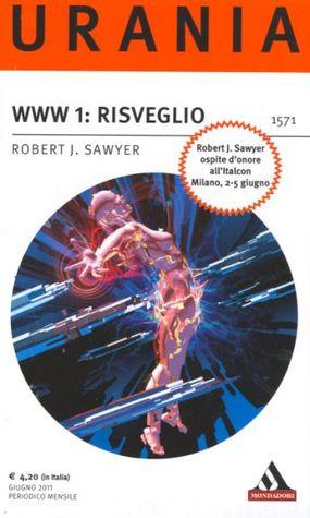 WWW 1: Risveglio (WWW, #1) Robert J. Sawyer
