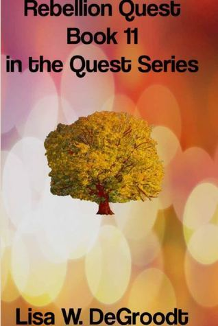 Rebellion Quest (Quest #11)  by  Lisa Wright DeGroodt