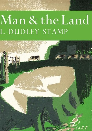 Man And The Land (New Naturalist, #31)  by  Laurence Dudley Stamp