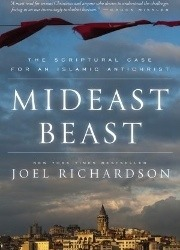 Mideast Beast: The Scriptural Case for an Islamic Antichrist Joel Richardson