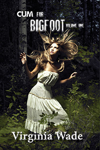 Cum For Bigfoot: Volume One Virginia Wade