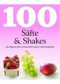 100 Rezepte Säfte & Shakes: Das Beste aus Obst und Gemüse für köstlich-frische Mixgetränke Linda Doeser