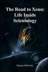 The Road to Xenu: Life Inside Scientology Margery Wakefield