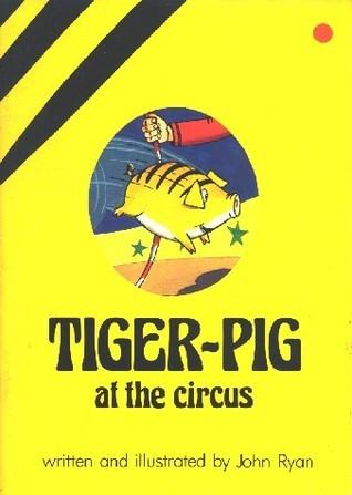 Tiger-Pig at the Circus  by  John Ryan