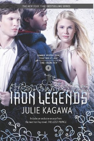 The Iron Legends (The Iron Fey, #1.5, 3.5, 4.5) Julie Kagawa