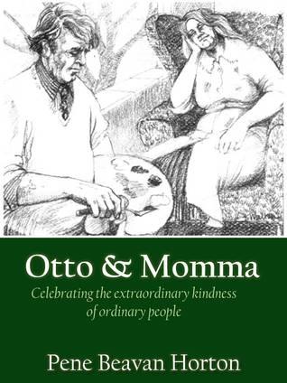 Otto & Momma: Celebrating the extraordinary kindness of ordinary people  by  Pene Beavan Horton