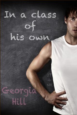 In a Class of His Own (In a Class of His Own, #1)  by  Georgia Hill