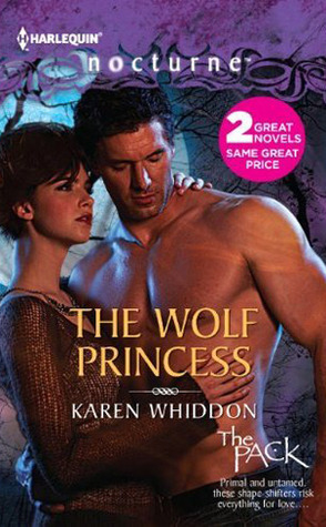 The Wolf Princess: The Wolf Princess / One Eye Open (The Pack #12 / #1) Karen Whiddon