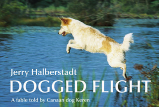 Dogged Flight: A fable told Canaan dog Keren by Jerry Halberstadt