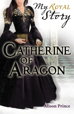 Catherine of Aragon Alison Prince