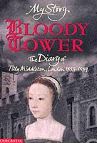Bloody Tower: The Diary of Tilly Middleton, London, 1553-1559 Valerie Wilding