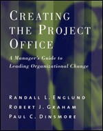 Creating the Project Office: A Managers Guide to Leading Organizational Change  by  Randall L. Englund