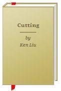 Cutting Ken Liu