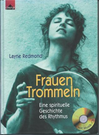 Frauen Trommeln. Eine spirituelle Geschichte des Rhythmus Layne Redmond