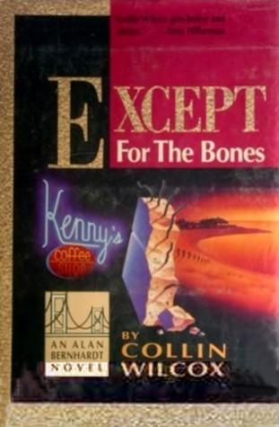 Except for the Bones (Alan Bernhardt, #3) Collin Wilcox