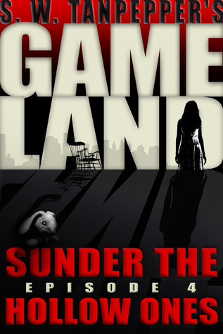 GAMELAND: Sunder the Hollow Ones (S. W. Tanpeppers GAMELAND, #4)  by  Saul Tanpepper
