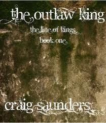 The Outlaw King (The Line of Kings, #1)  by  Craig  Saunders