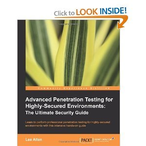 Advanced Penetration Testing for Highly-Secured Environments: The Ultimate Security Guide  by  Lee    Allen