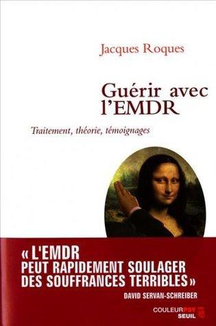 Guérir avec lEMDR : Traitement, théorie, témoignages  by  Jacques Roques