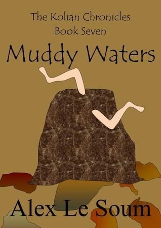 Muddy Waters (The Kolian Chronicles, #7)  by  Alex Le Soum