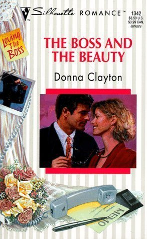 The Boss And The Beauty (Silhouette Romance, #1342) Donna Clayton
