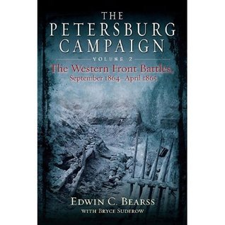 The Petersburg Campaign, Volume 2: The Western Front Battles, September 1864-April 1865 Edwin C. Bearss