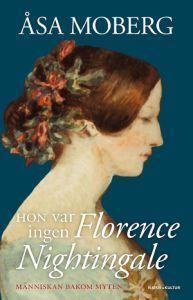 Hon var ingen Florence Nightingale: Människan bakom myten  by  Åsa Moberg