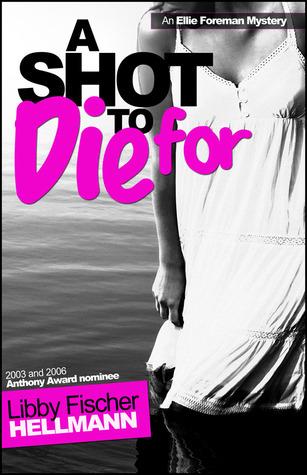 A Shot to Die For (Ellie Foreman, #4)  by  Libby Fischer Hellmann