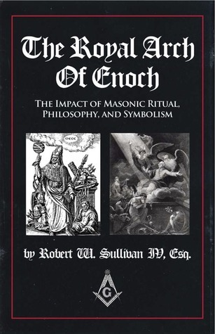 The Royal Arch of Enoch  by  Robert W. Sullivan IV