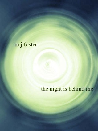 The Night is Behind Me M. J. Foster