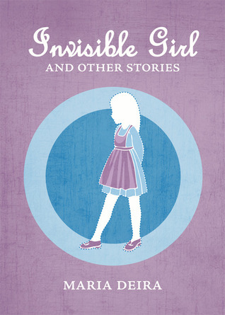 Invisible Girl and Other Stories  by  Maria Deira