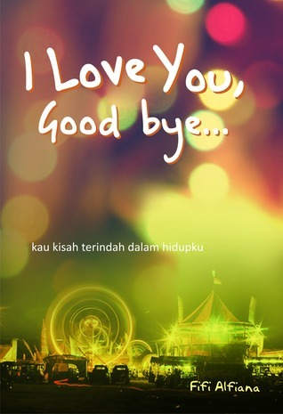 I Love You Good Bye...  by  Fifi Alfiana