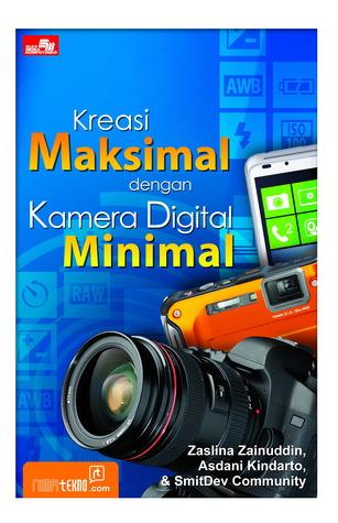 Kreasi Maksimal dengan Kamera Digital Minimal Zaenal Arifin