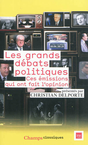 Les grands débats politiques : Ces émissions qui ont fait lopinion  by  Christian Delporte