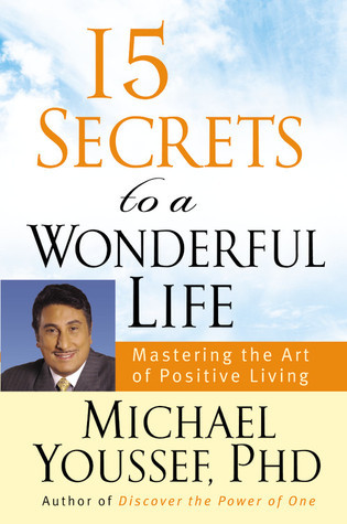 15 Secrets to a Wonderful Life: Mastering the Art of Positive Living Michael Youssef