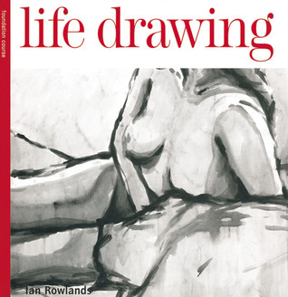 Life Drawing Foundation Course Ian Rowlands