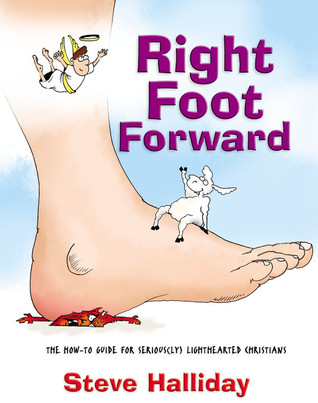 Right Foot Forward: The How-to Guide for Serious(ly) Lighthearted Christians Steve Halliday