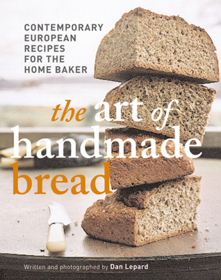 Art of Handmade Bread: Contemporary European Recipes for the Home Baker Dan Lepard
