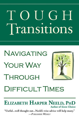 Tough Transitions: Navigating Your Way Through Difficult Times  by  Elizabeth Harper Neeld