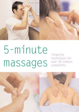 5-Minute Massages: Fingertip Techniques for Over 30 Common Complaints  by  Sarah Wilson
