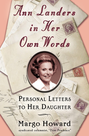 Ann Landers in Her Own Words: Personal Letters to Her Daughter Margo Howard