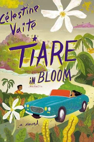 Tiare in Bloom: A Novel Célestine Hitiura Vaite
