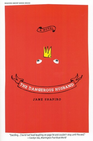 The Dangerous Husband: A Novel  by  Jane Shapiro